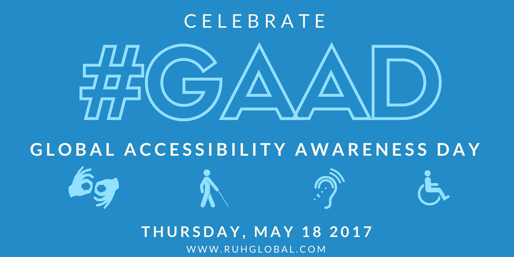Celebrate GAAD - Global Accessibility Awareness Day, Thursday May 18 2017