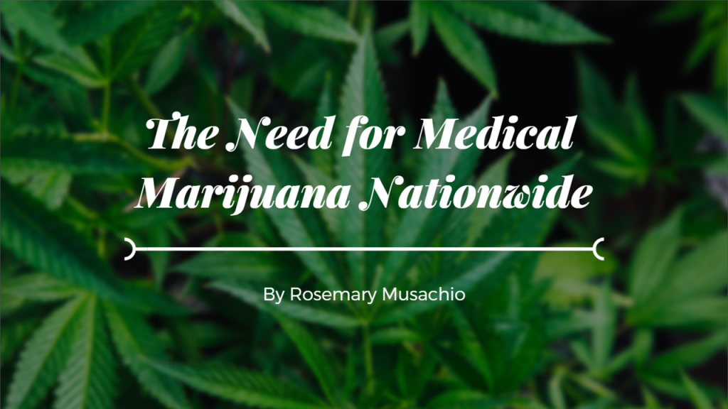 The need for Medical Marijuana NationWide by Rosemary Musachio